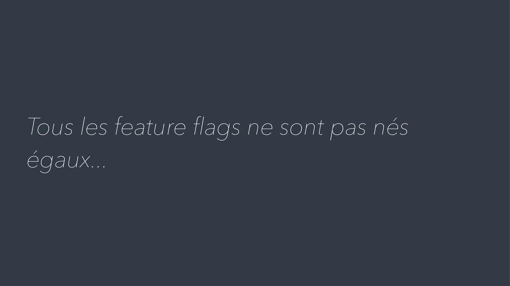 Tous les feature flags ne sont pas nés égaux...