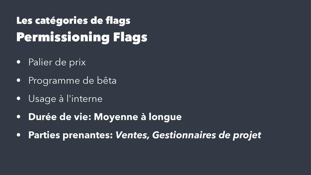 Les catégories de flags Permissioning Flags • Pa...