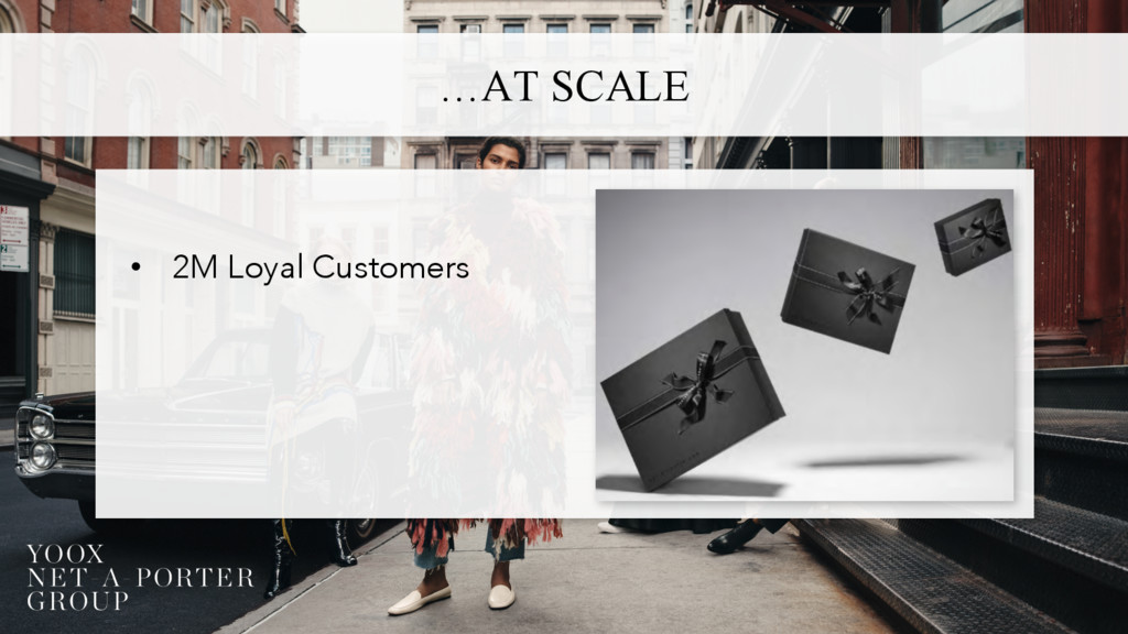 …AT SCALE • 2M Loyal Customers