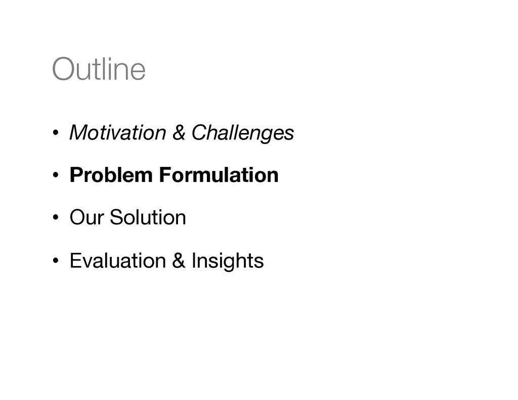 Outline • Motivation & Challenges • Problem...