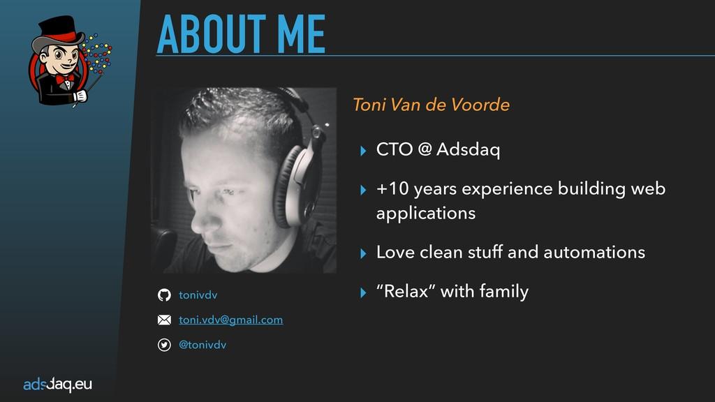 ABOUT ME Toni Van de Voorde tonivdv toni.vdv@gm...
