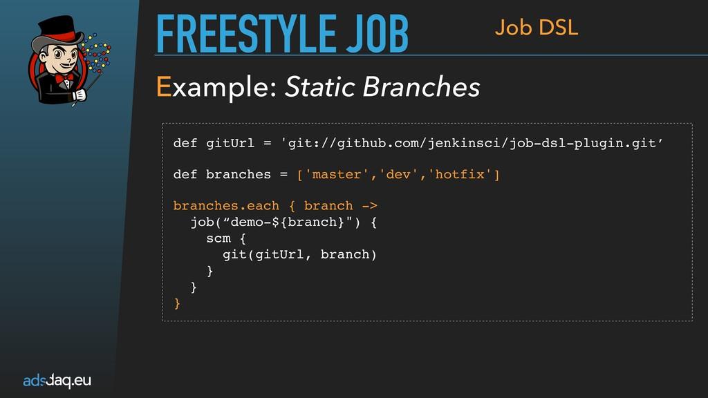 FREESTYLE JOB Job DSL def gitUrl = 'git://githu...