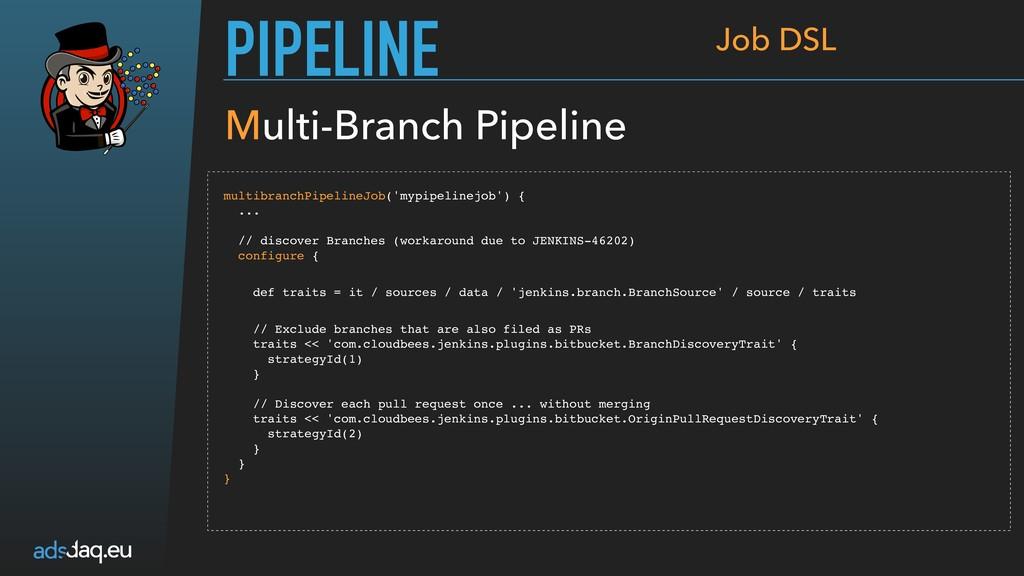 PIPELINE multibranchPipelineJob('mypipelinejob'...