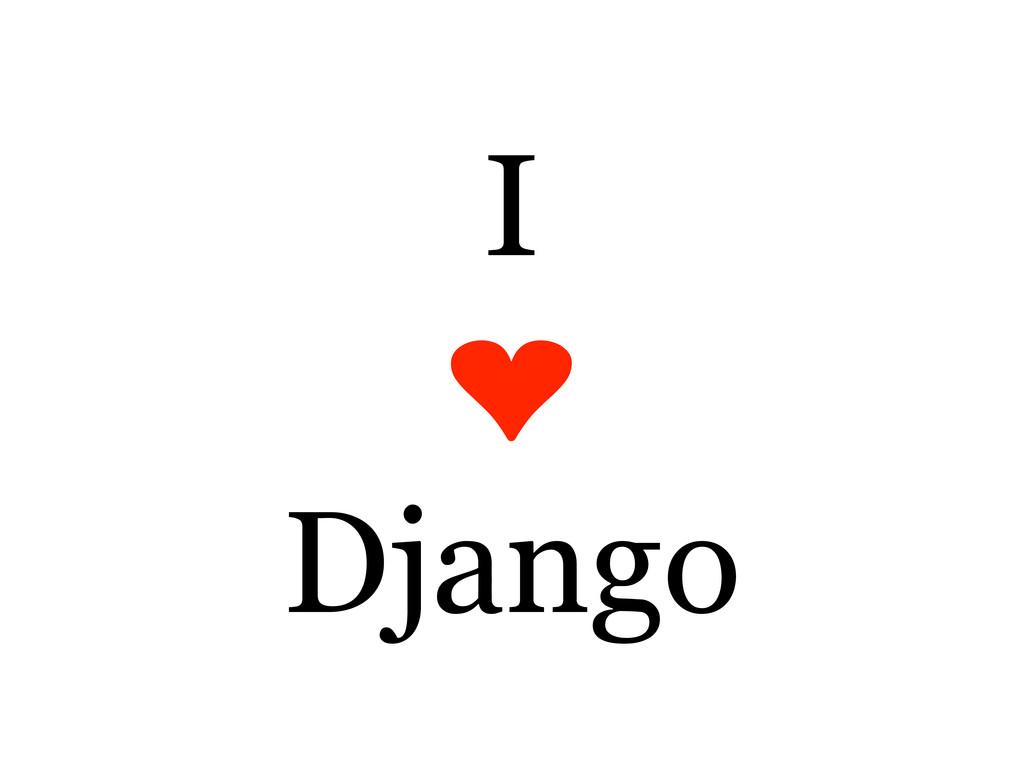 I ❤ Django
