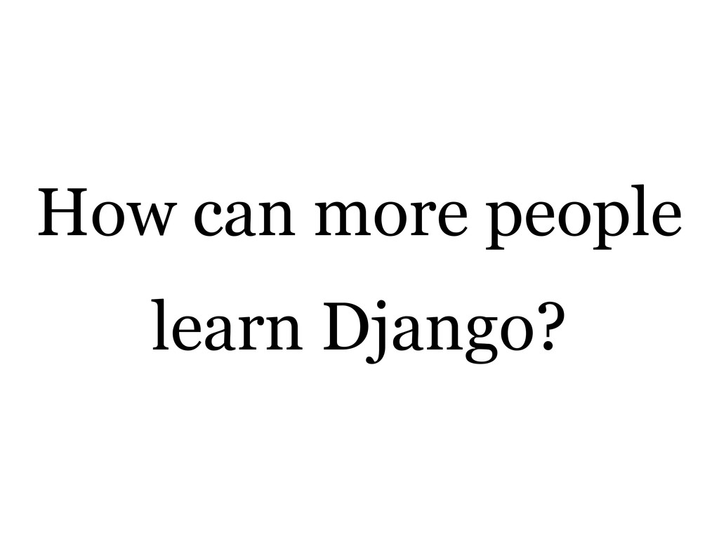 How can more people learn Django?