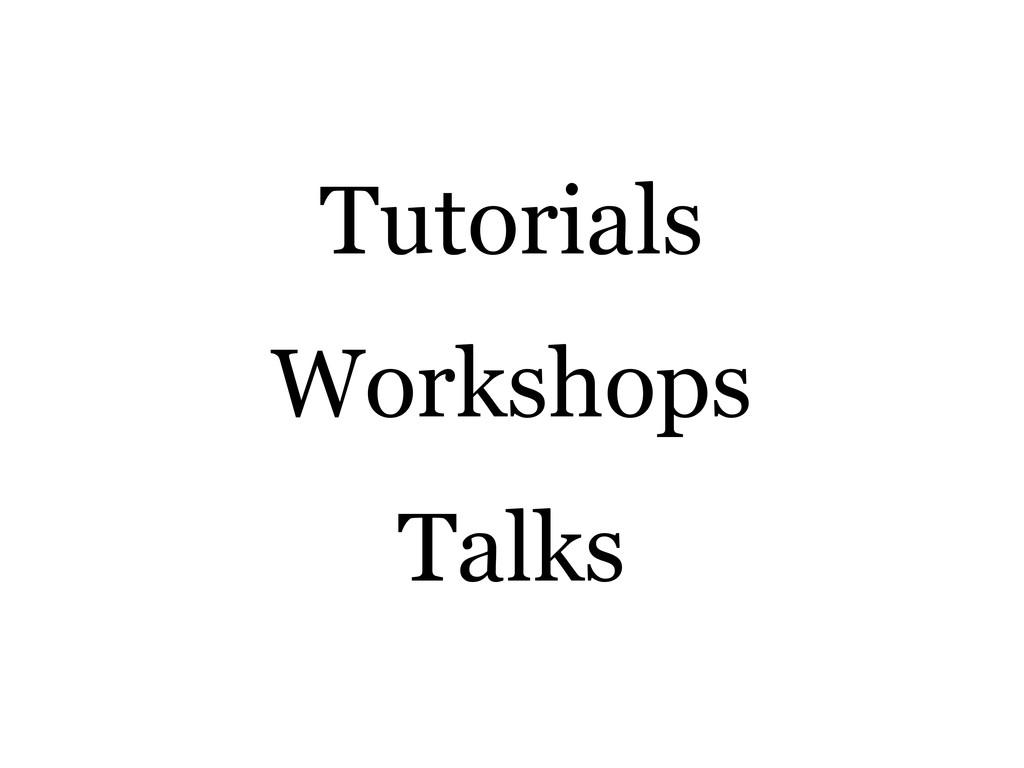 Tutorials Workshops Talks