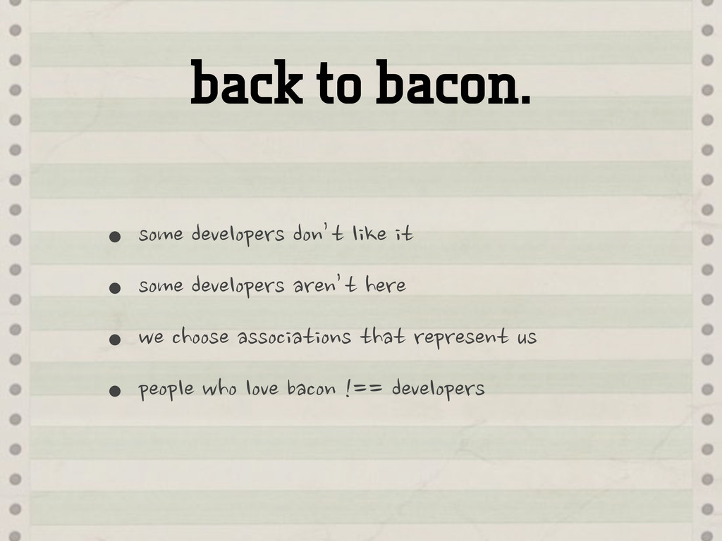 back to bacon. •some