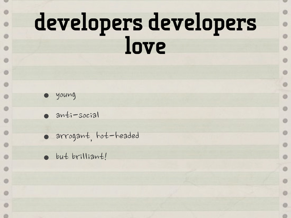 developers developers love •young •anti-social ...
