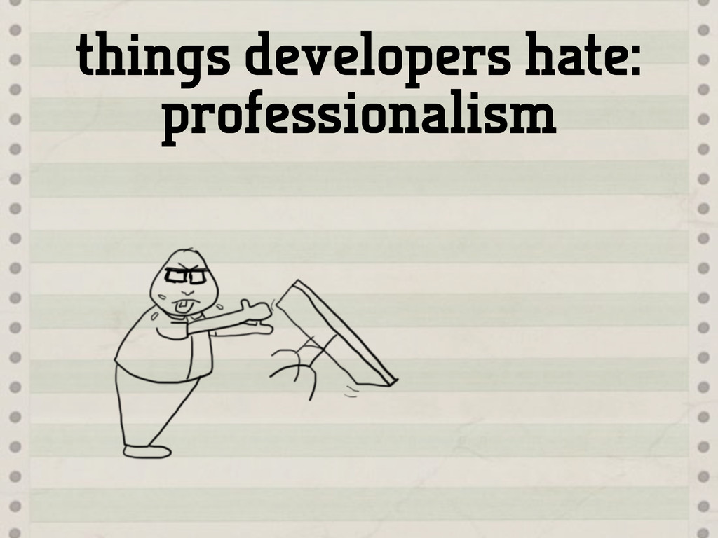 things developers hate: professionalism