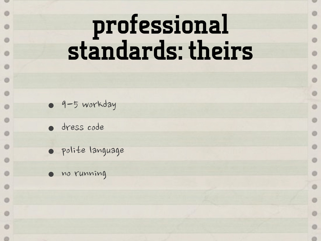 professional standards: theirs •9-5