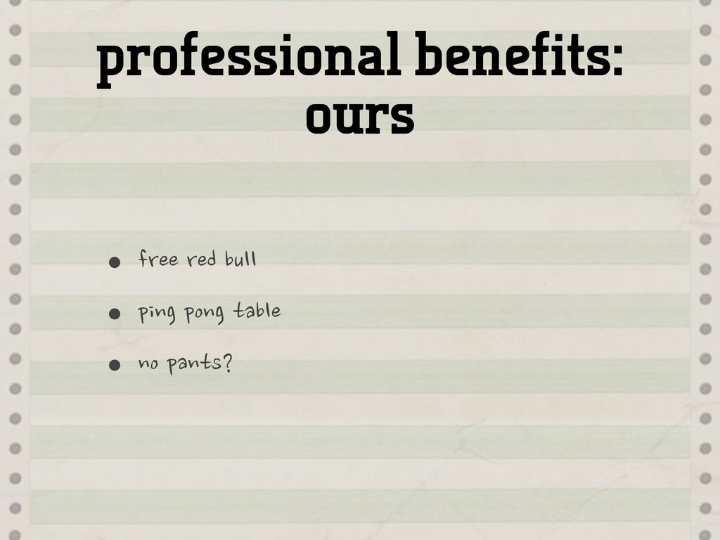 professional benefits: ours •free