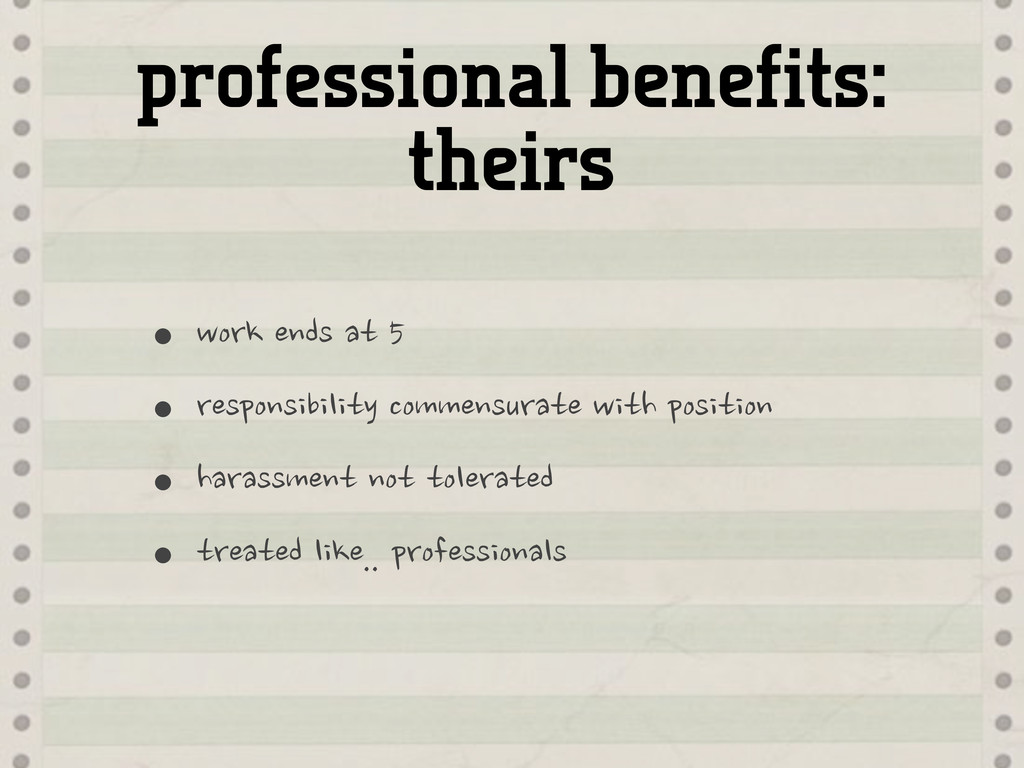 professional benefits: theirs •work