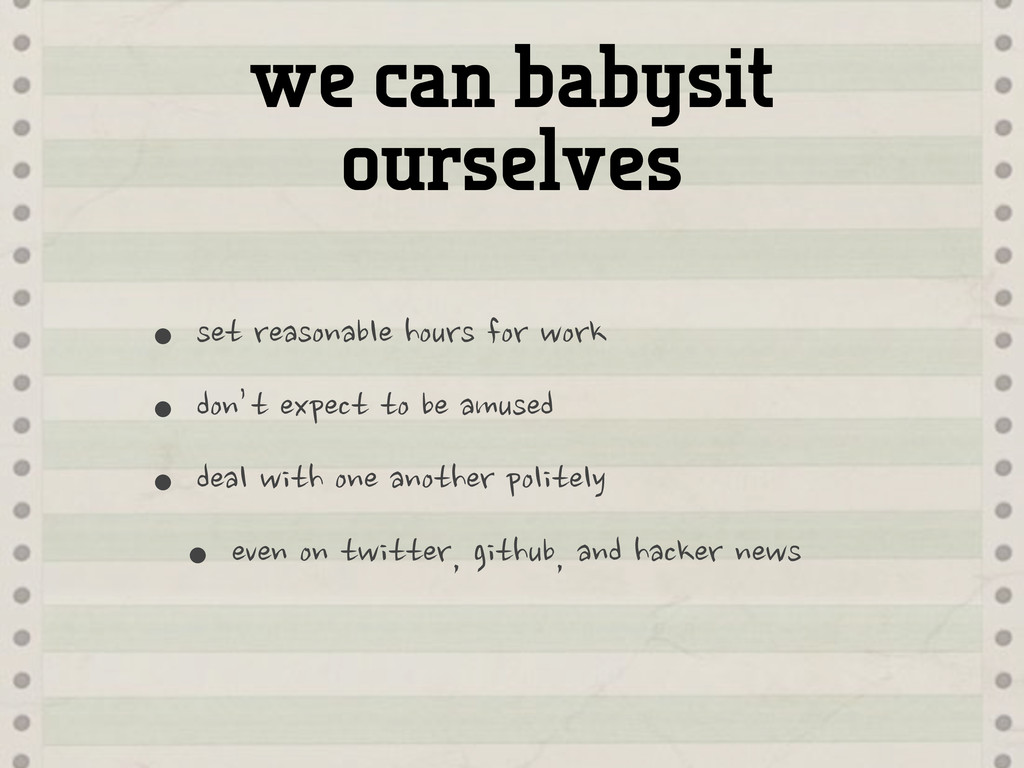 we can babysit ourselves •set