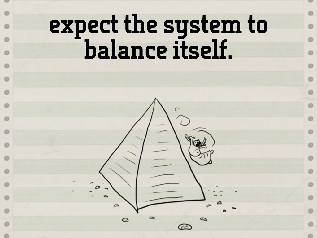 expect the system to balance itself.