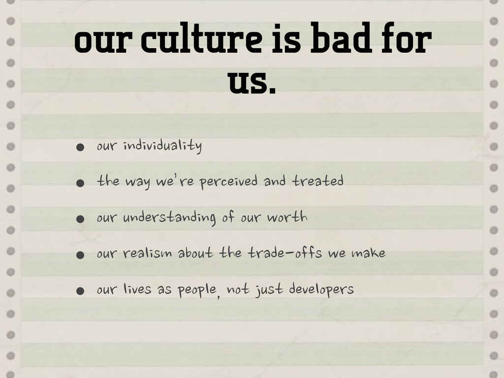 our culture is bad for us. •our