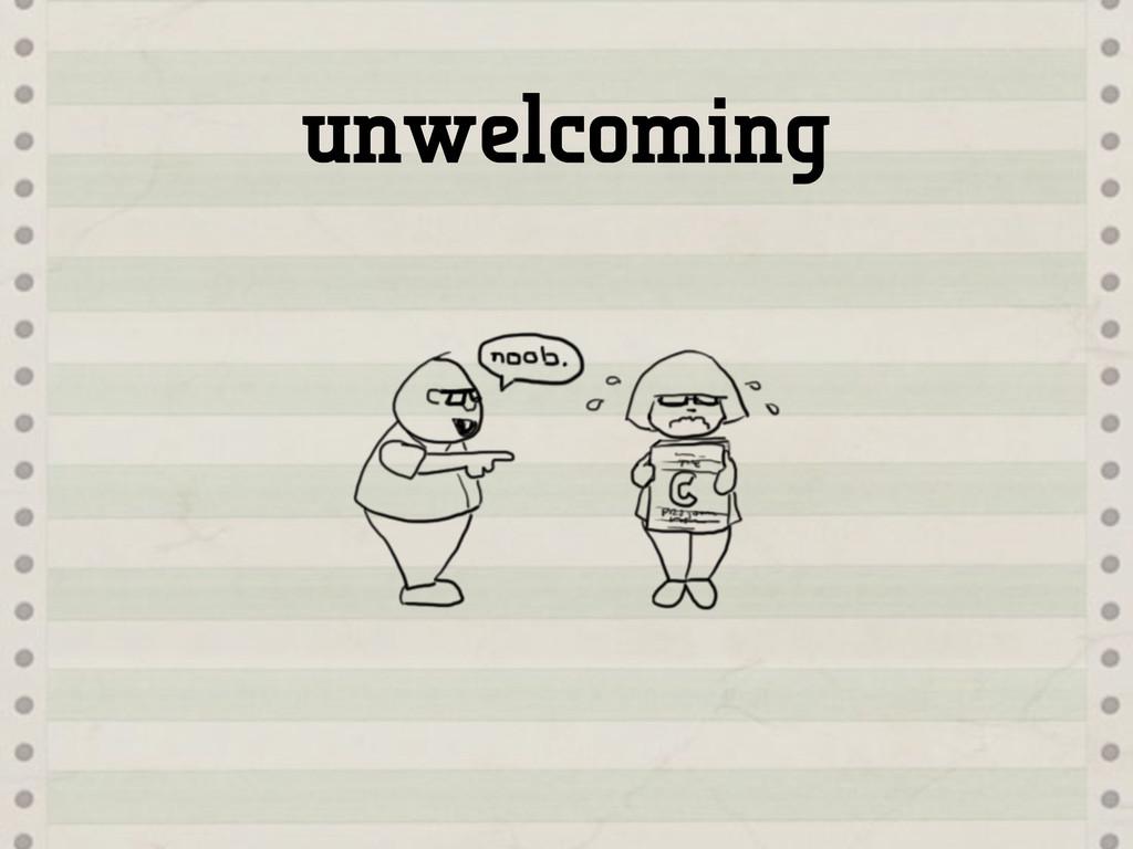 unwelcoming