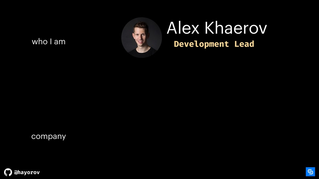 @hayorov Alex Khaerov company who I am Developm...