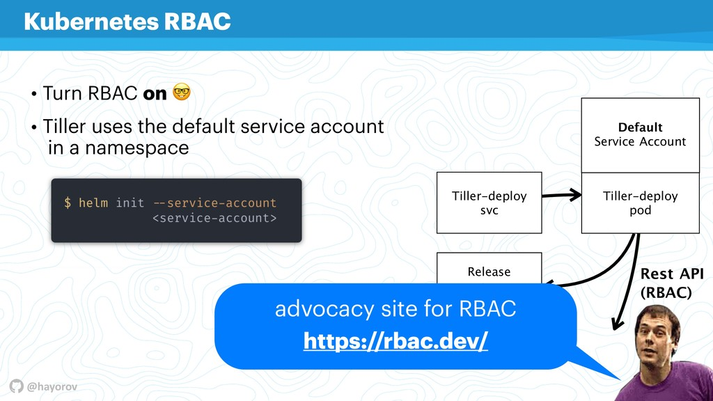 @hayorov • Turn RBAC on  • Tiller uses the defa...