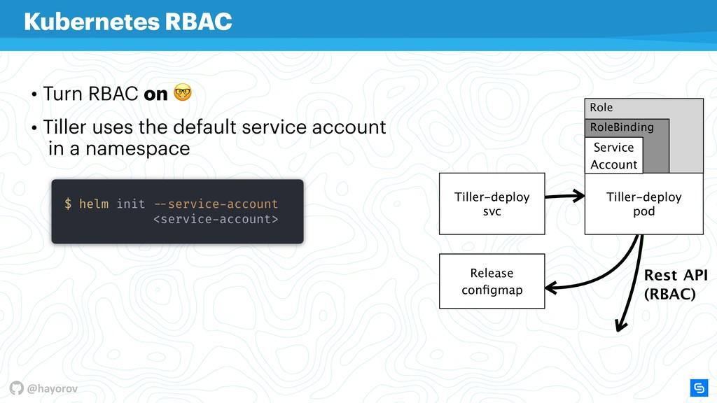 @hayorov Role RoleBinding • Turn RBAC on  • Til...