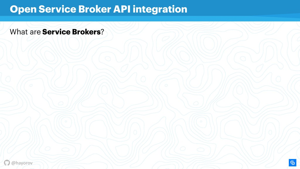@hayorov Open Service Broker API integration Wh...