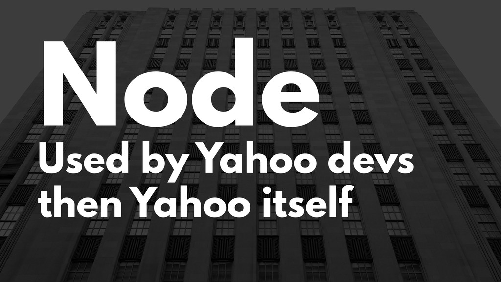 Node Used by Yahoo devs then Yahoo itself