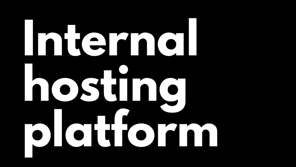 Internal hosting platform