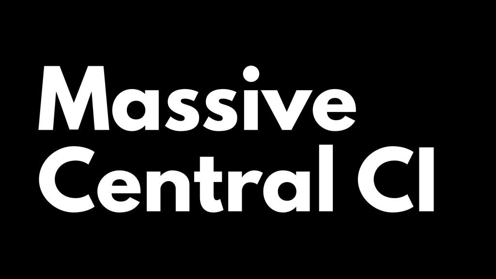 Massive Central CI
