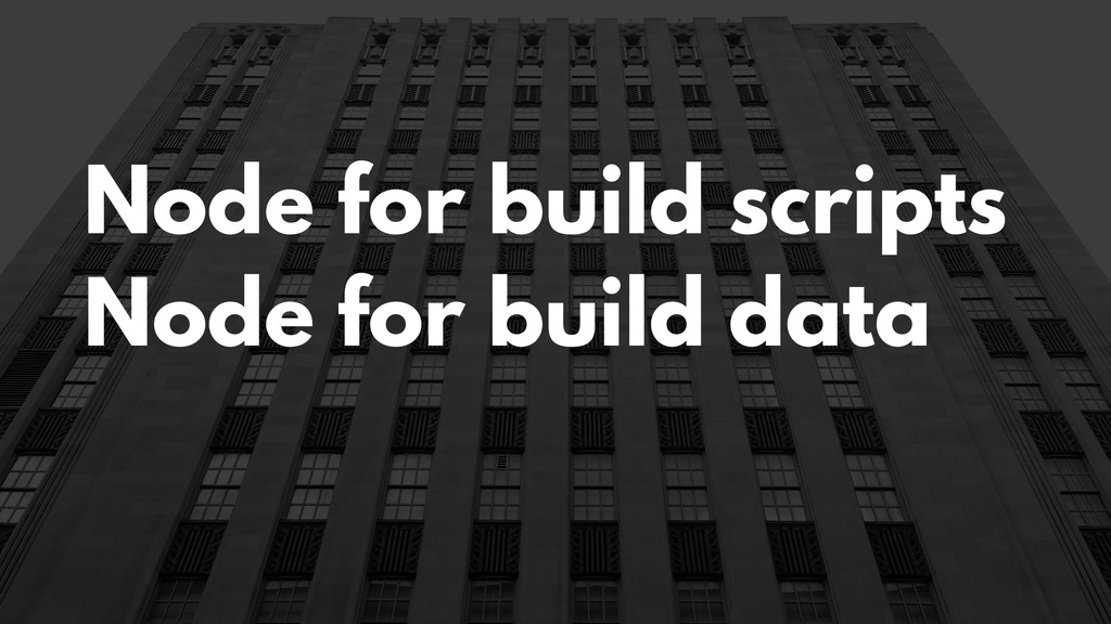 Node for build scripts Node for build data
