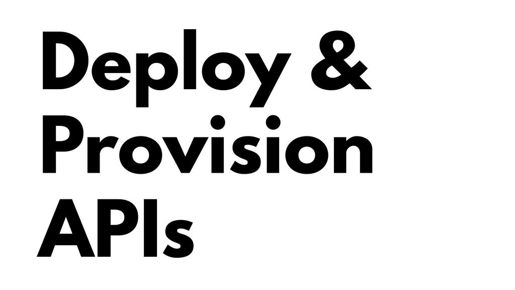 Deploy & Provision APIs