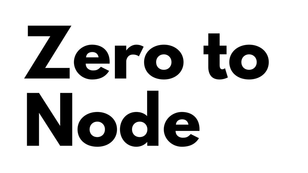 Zero to Node