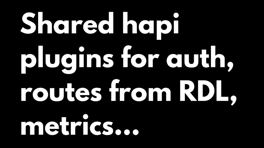 Shared hapi plugins for auth, routes from RDL, ...