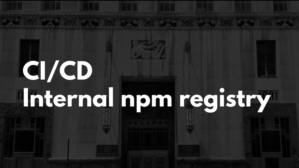 CI/CD Internal npm registry