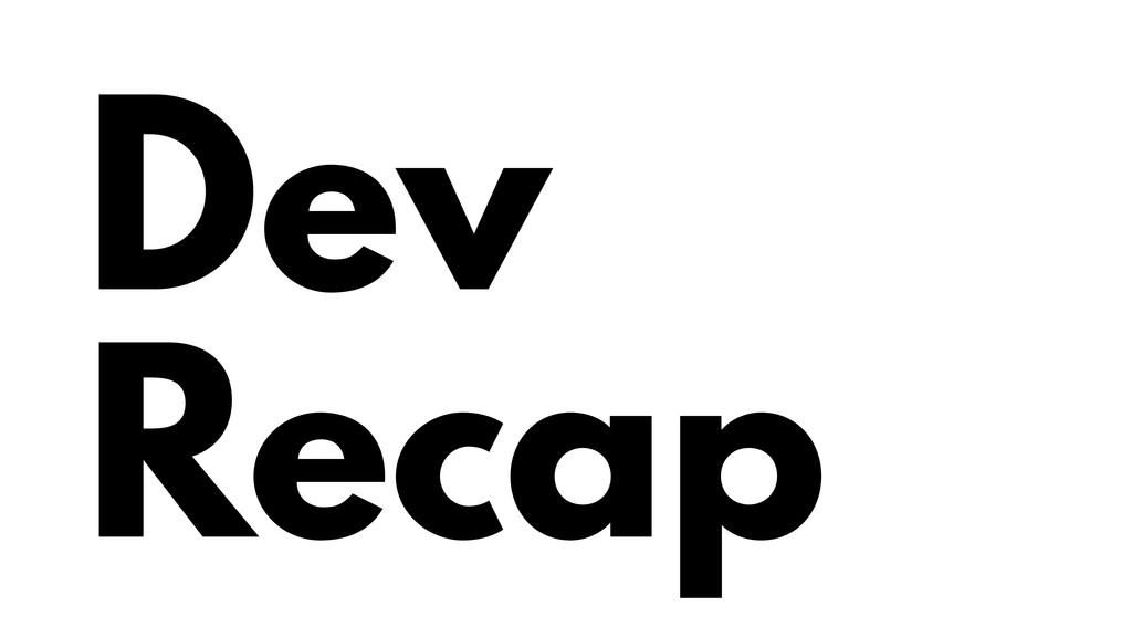 Dev Recap