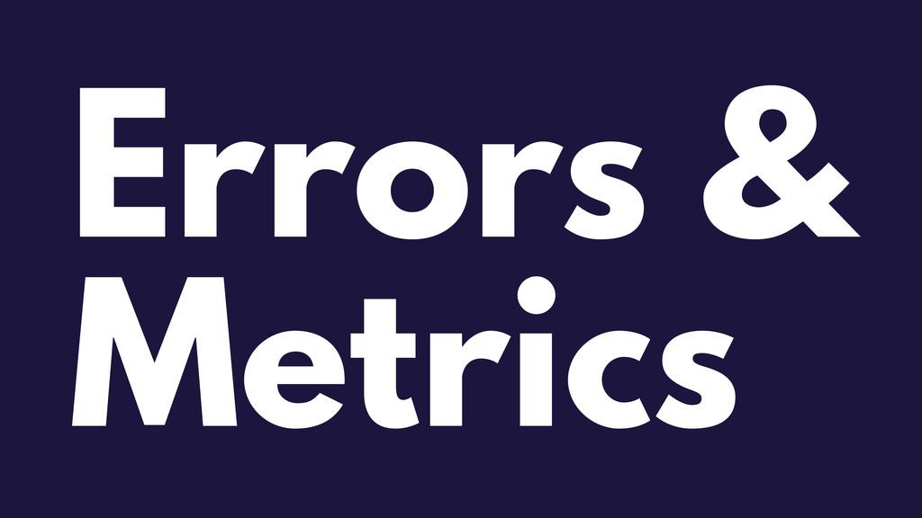 Errors & Metrics