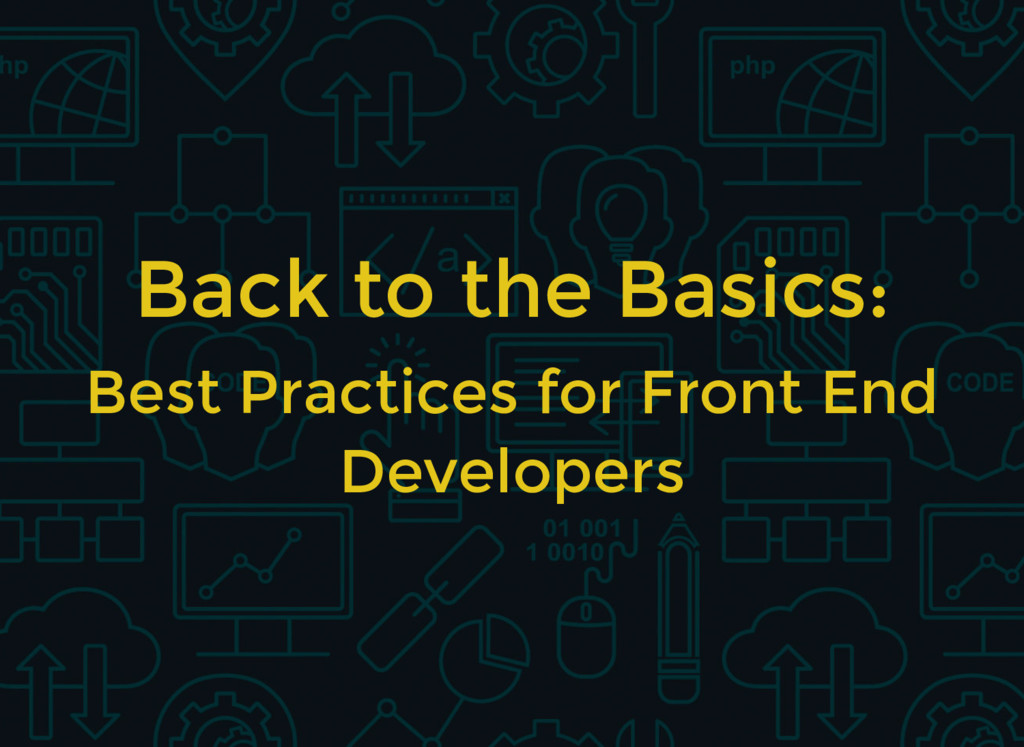 Back to the Basics: Best Practices for Front En...