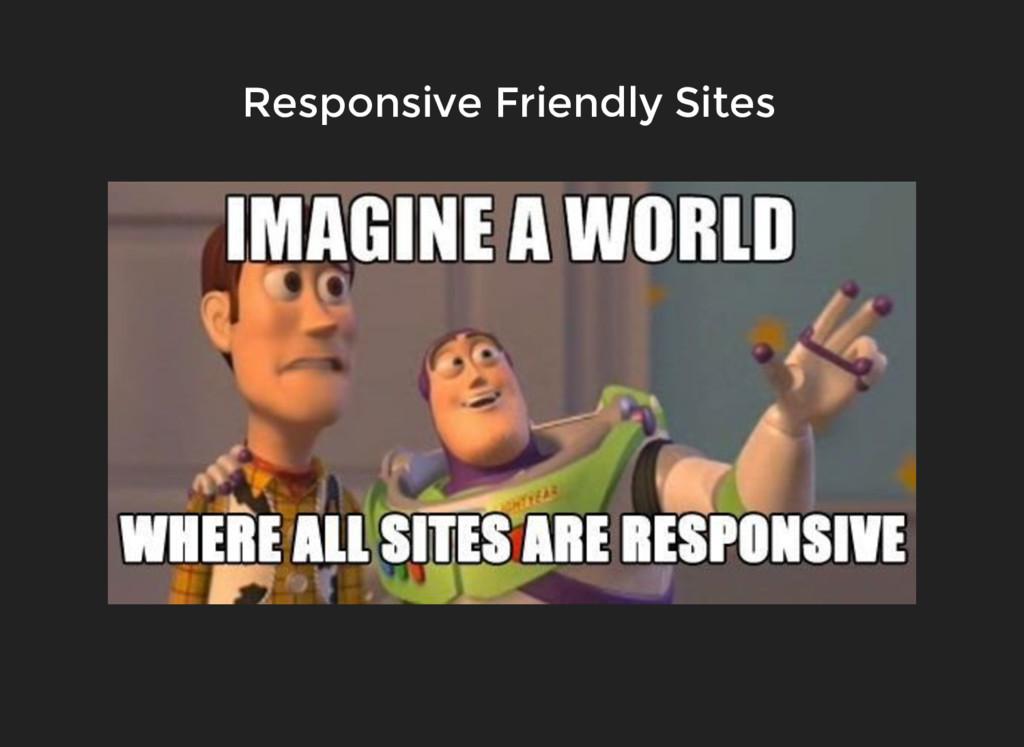 Responsive Friendly Sites