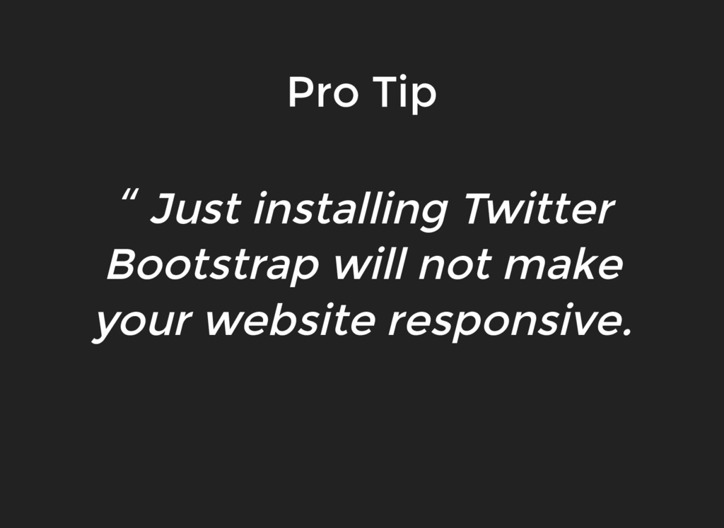 """"""" Just installing Twitter Bootstrap will not ma..."""