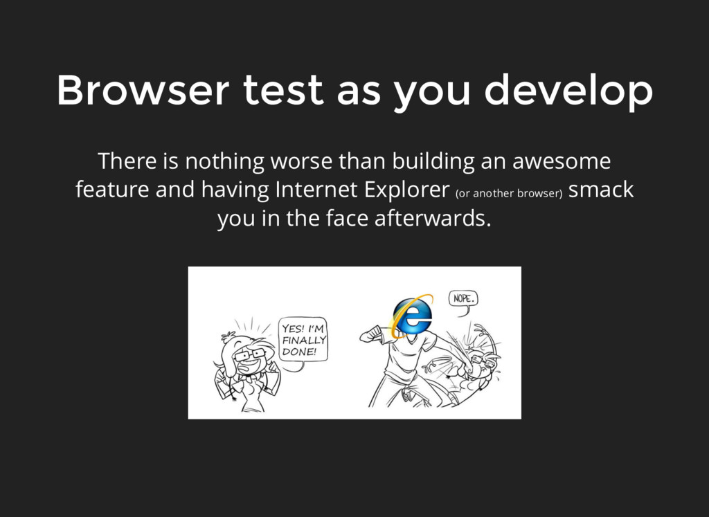 Browser test as you develop There is nothing wo...