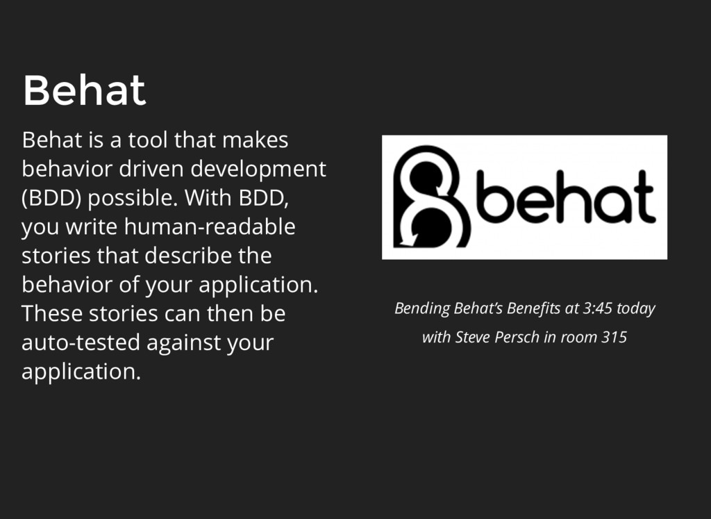 Behat Behat is a tool that makes behavior drive...