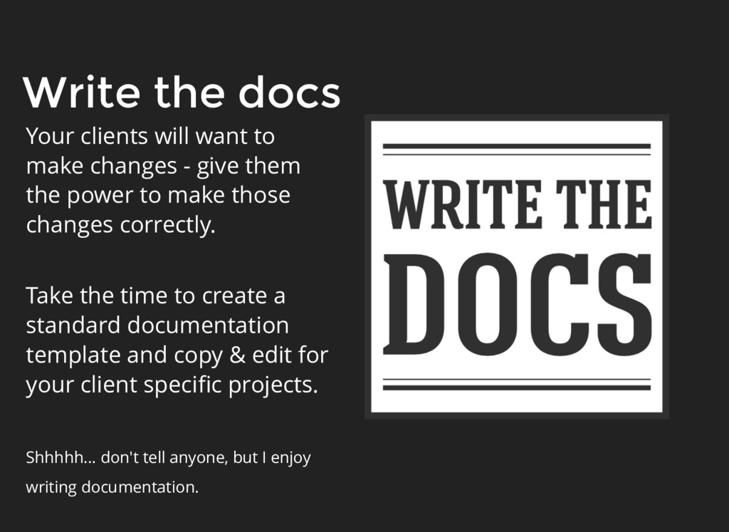 Write the docs Your clients will want to make c...