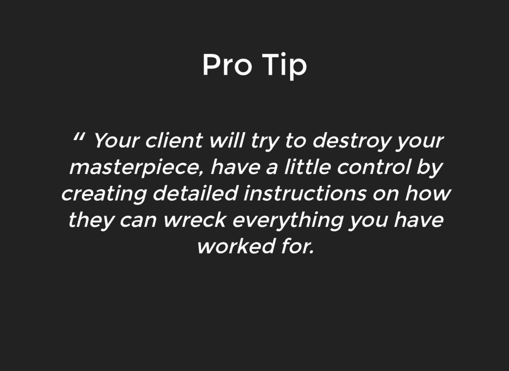 """"""" Your client will try to destroy your masterpi..."""