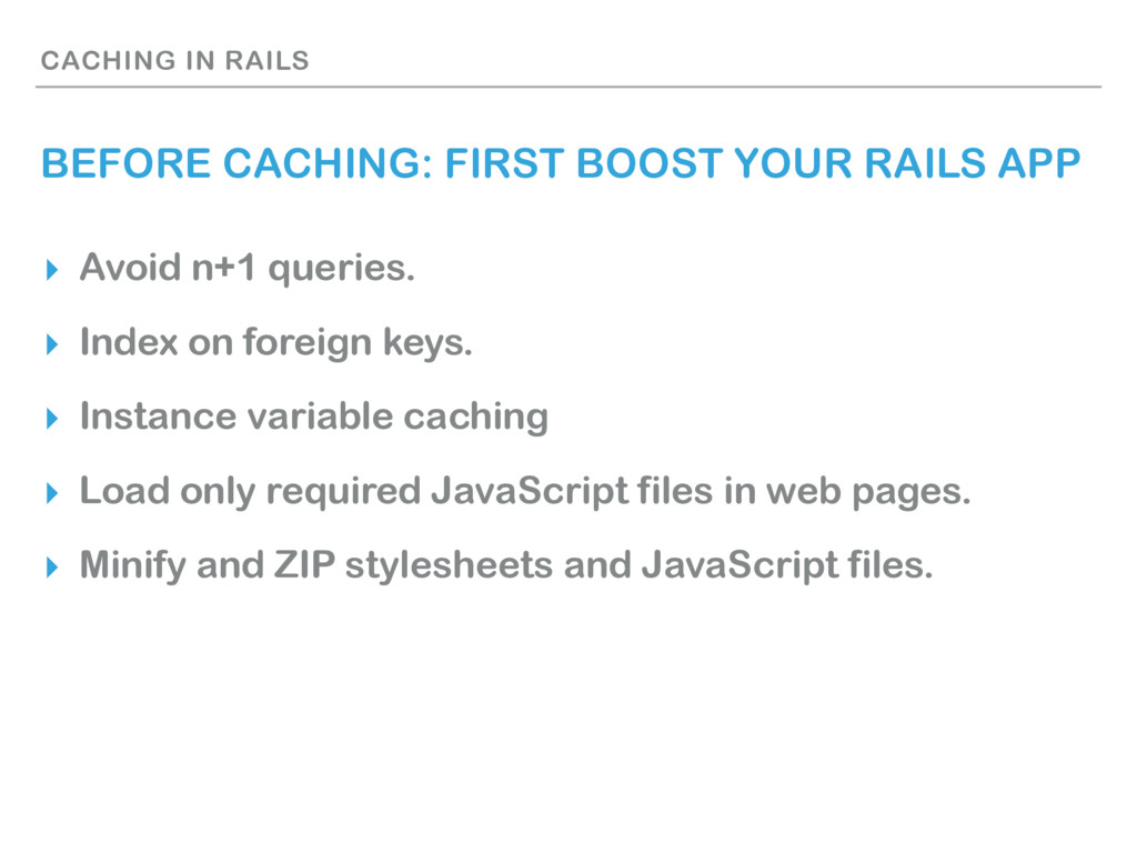 CACHING IN RAILS BEFORE CACHING: FIRST BOOST YO...