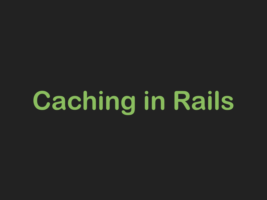 Caching in Rails