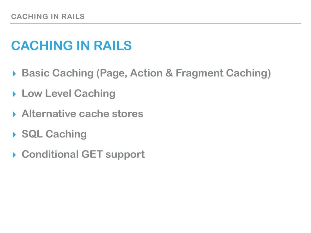 CACHING IN RAILS CACHING IN RAILS ▸ Basic Cachi...