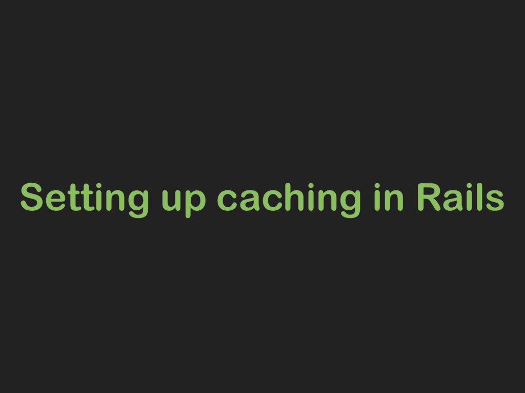 Setting up caching in Rails