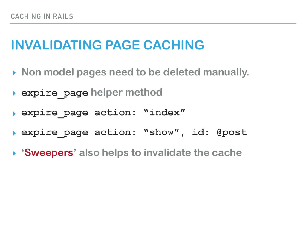 CACHING IN RAILS INVALIDATING PAGE CACHING ▸ No...