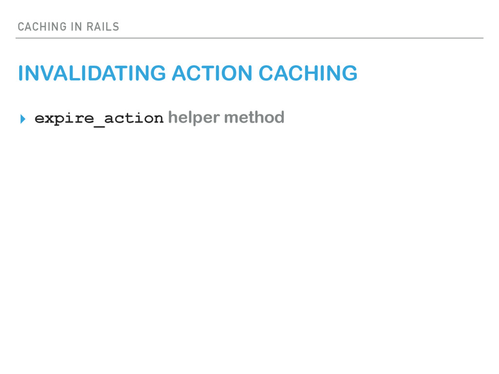 CACHING IN RAILS INVALIDATING ACTION CACHING ▸ ...