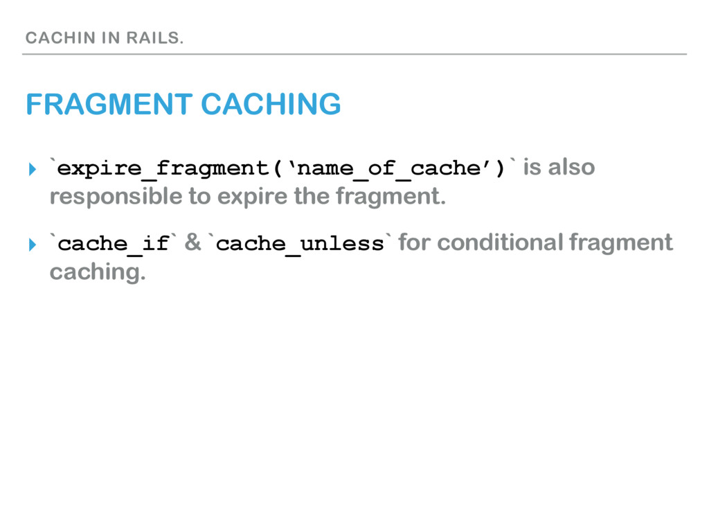 CACHIN IN RAILS. FRAGMENT CACHING ▸ `expire_fra...