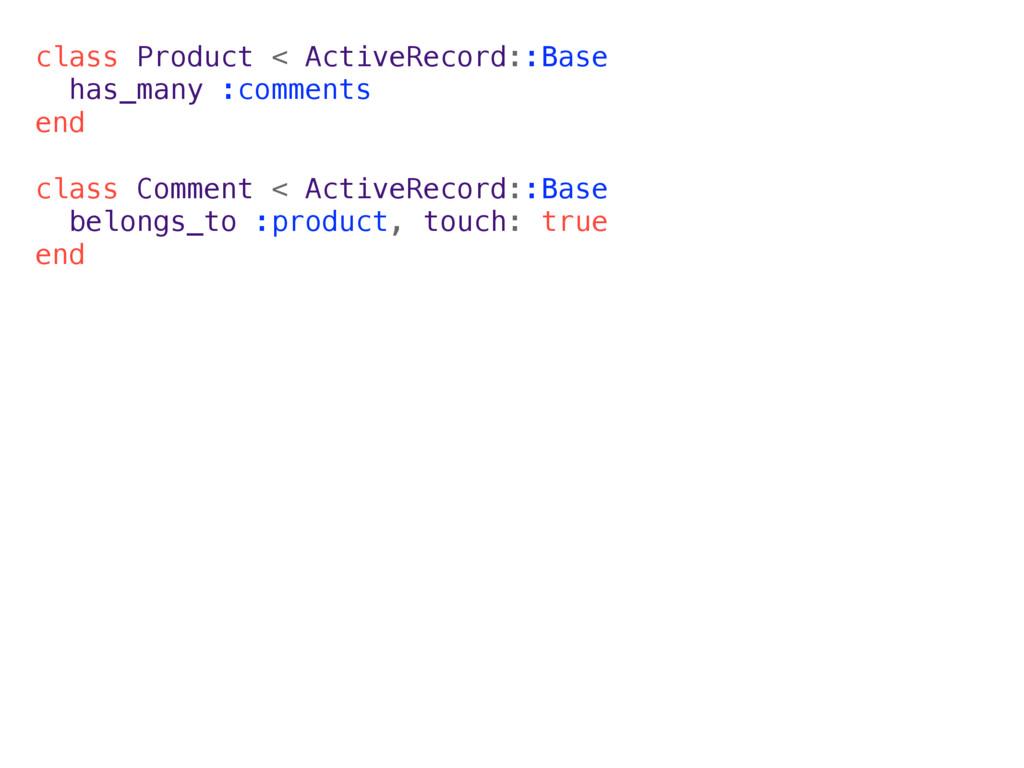 class Product < ActiveRecord::Base has_many :co...