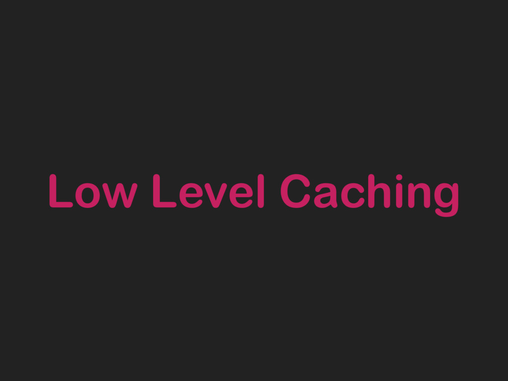 Low Level Caching